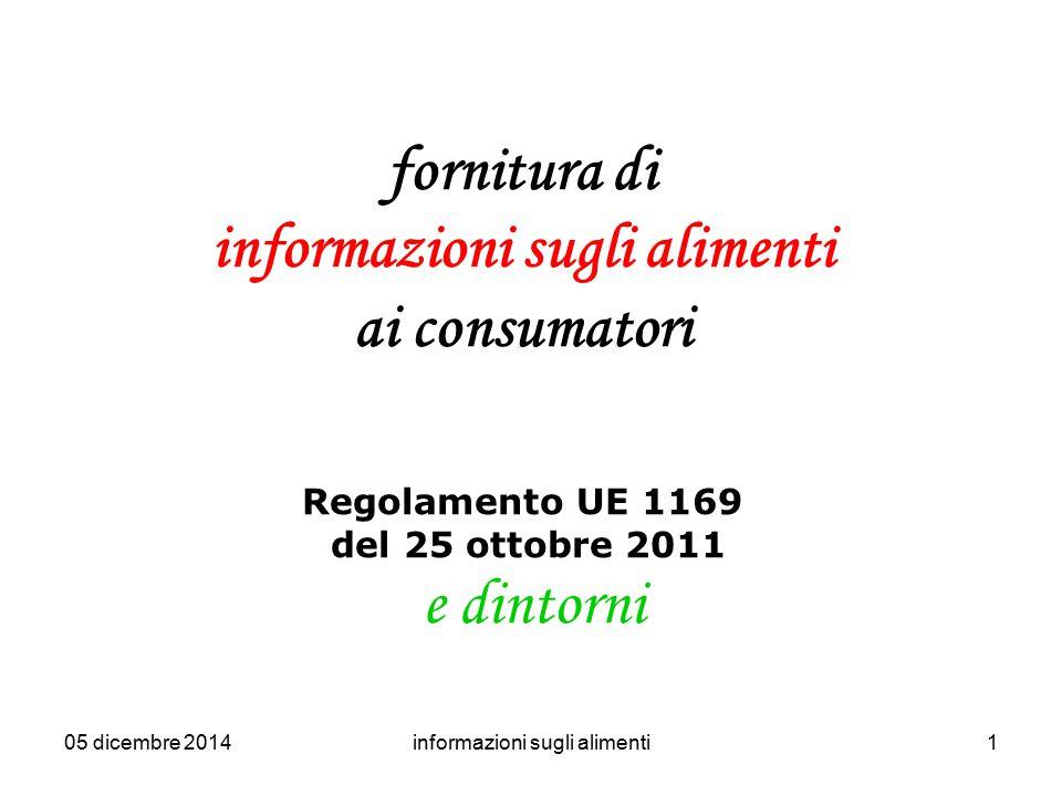 05 dicembre 2014informazioni sugli alimenti1 fornitura di informazioni sugli alimenti ai consumatori Regolamento UE 1169 del 25 ottobre 2011 e dintorn