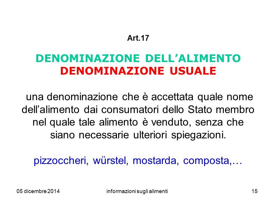 05 dicembre 2014informazioni sugli alimenti15 Art.17 DENOMINAZIONE DELL'ALIMENTO DENOMINAZIONE USUALE una denominazione che è accettata quale nome del