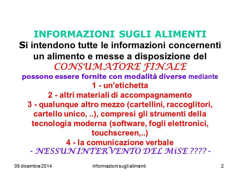 05 dicembre 2014informazioni sugli alimenti2 INFORMAZIONI SUGLI ALIMENTI S i intendono tutte le informazioni concernenti un alimento e messe a disposi
