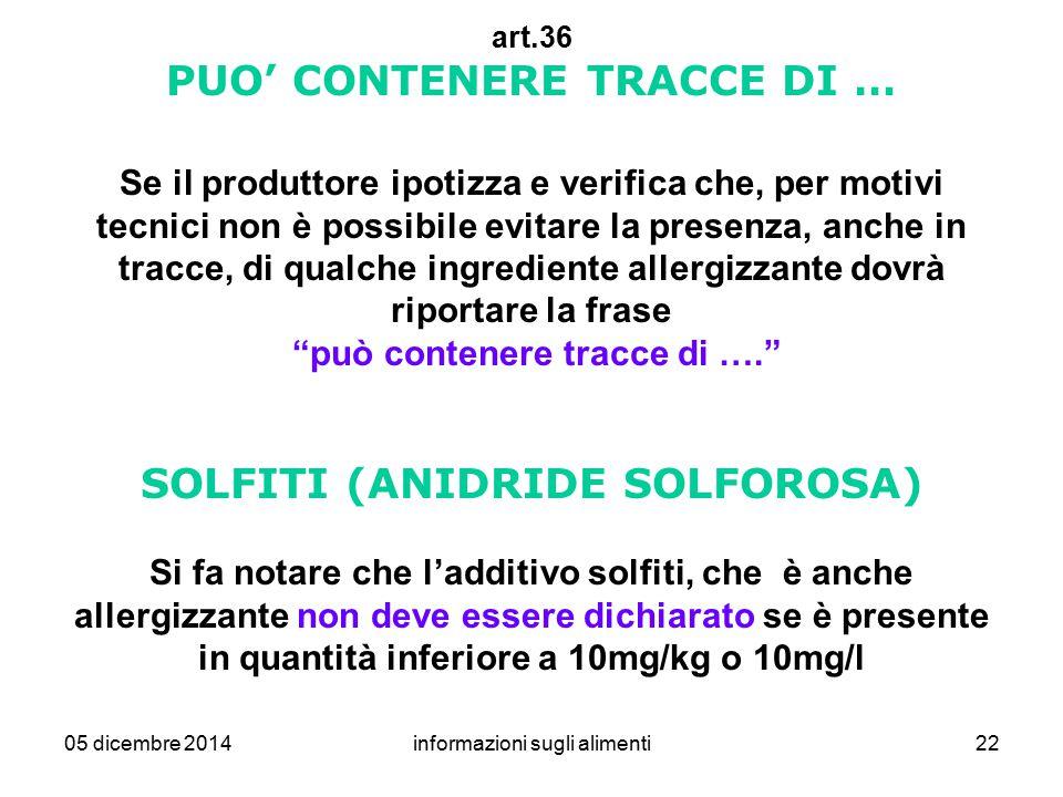 05 dicembre 2014informazioni sugli alimenti22 art.36 PUO' CONTENERE TRACCE DI … Se il produttore ipotizza e verifica che, per motivi tecnici non è pos