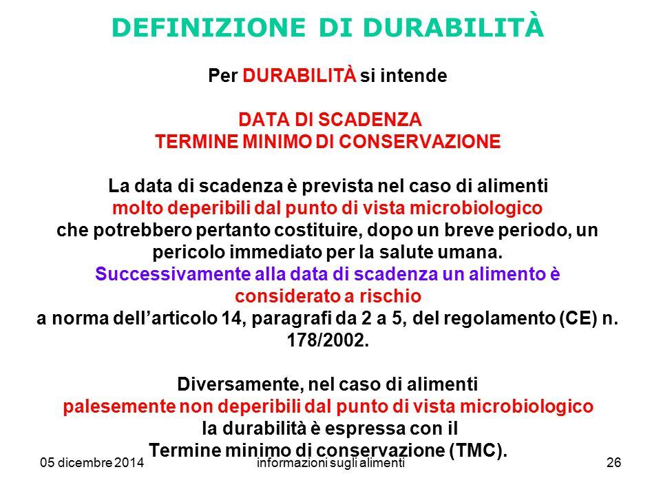 05 dicembre 2014informazioni sugli alimenti26 DEFINIZIONE DI DURABILITÀ Per DURABILITÀ si intende DATA DI SCADENZA TERMINE MINIMO DI CONSERVAZIONE La