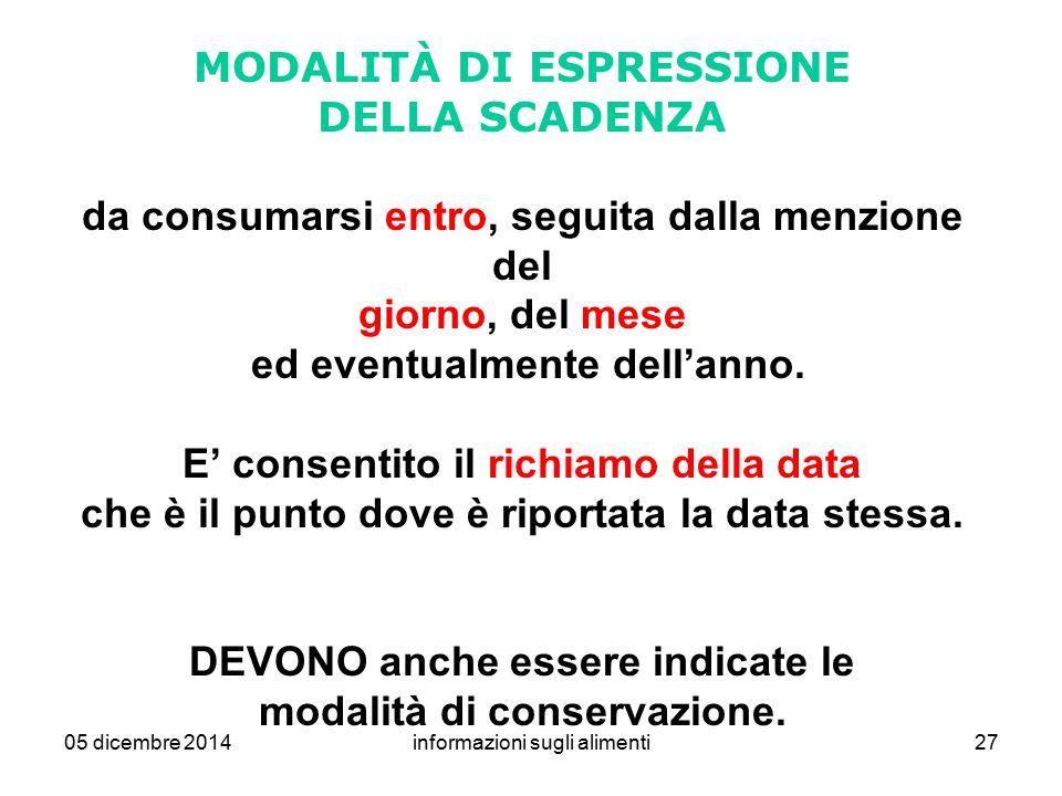 05 dicembre 2014informazioni sugli alimenti27 MODALITÀ DI ESPRESSIONE DELLA SCADENZA da consumarsi entro, seguita dalla menzione del giorno, del mese