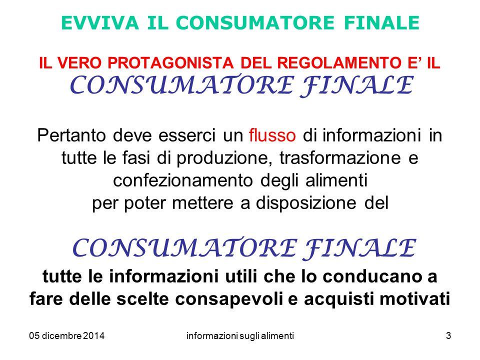 05 dicembre 2014informazioni sugli alimenti3 EVVIVA IL CONSUMATORE FINALE IL VERO PROTAGONISTA DEL REGOLAMENTO E' IL CONSUMATORE FINALE Pertanto deve