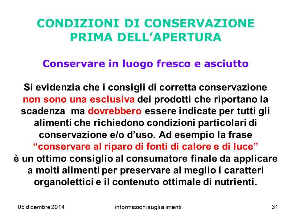 05 dicembre 2014informazioni sugli alimenti31 CONDIZIONI DI CONSERVAZIONE PRIMA DELL'APERTURA Conservare in luogo fresco e asciutto Si evidenzia che i