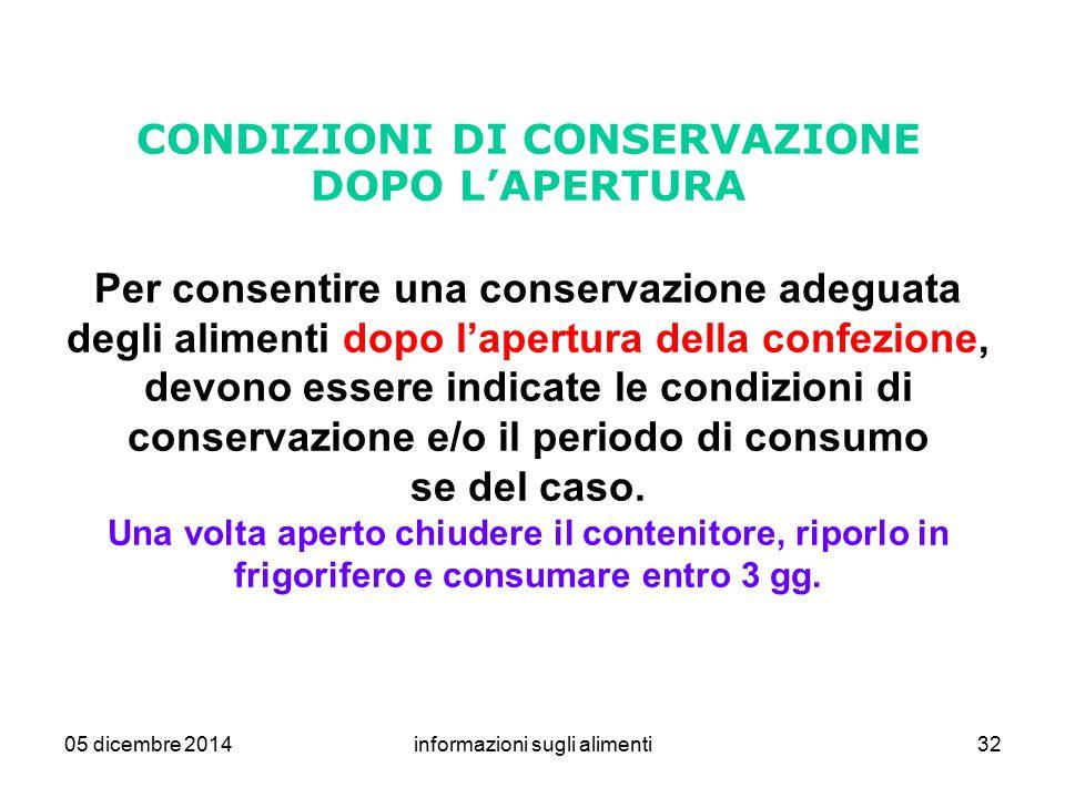 05 dicembre 2014informazioni sugli alimenti32 CONDIZIONI DI CONSERVAZIONE DOPO L'APERTURA Per consentire una conservazione adeguata degli alimenti dop