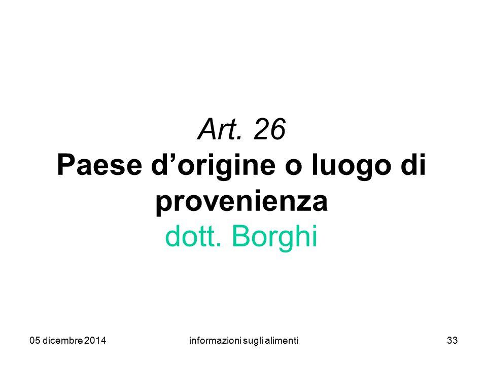 05 dicembre 2014informazioni sugli alimenti33 Art. 26 Paese d'origine o luogo di provenienza dott. Borghi