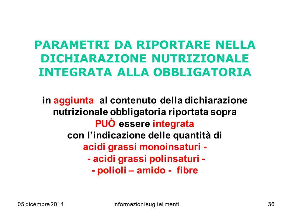 05 dicembre 2014informazioni sugli alimenti36 PARAMETRI DA RIPORTARE NELLA DICHIARAZIONE NUTRIZIONALE INTEGRATA ALLA OBBLIGATORIA in aggiunta al conte