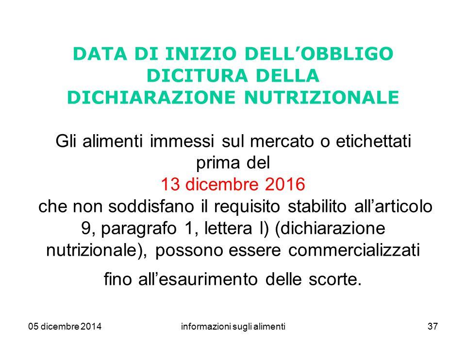 05 dicembre 2014informazioni sugli alimenti37 DATA DI INIZIO DELL'OBBLIGO DICITURA DELLA DICHIARAZIONE NUTRIZIONALE Gli alimenti immessi sul mercato o