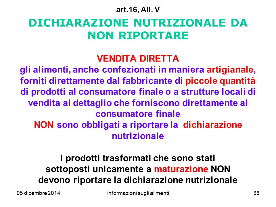 05 dicembre 2014informazioni sugli alimenti38 art.16, All. V DICHIARAZIONE NUTRIZIONALE DA NON RIPORTARE VENDITA DIRETTA gli alimenti, anche confezion