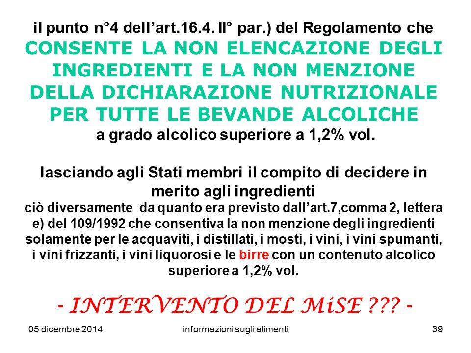 05 dicembre 2014informazioni sugli alimenti39 il punto n°4 dell'art.16.4. II° par.) del Regolamento che CONSENTE LA NON ELENCAZIONE DEGLI INGREDIENTI