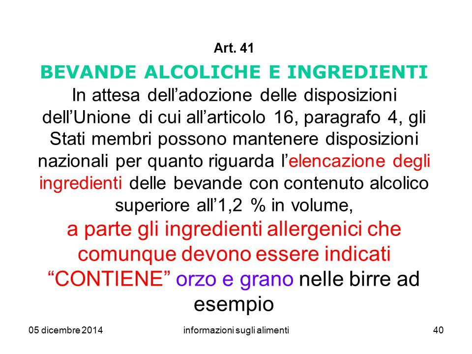 05 dicembre 2014informazioni sugli alimenti40 Art. 41 BEVANDE ALCOLICHE E INGREDIENTI In attesa dell'adozione delle disposizioni dell'Unione di cui al
