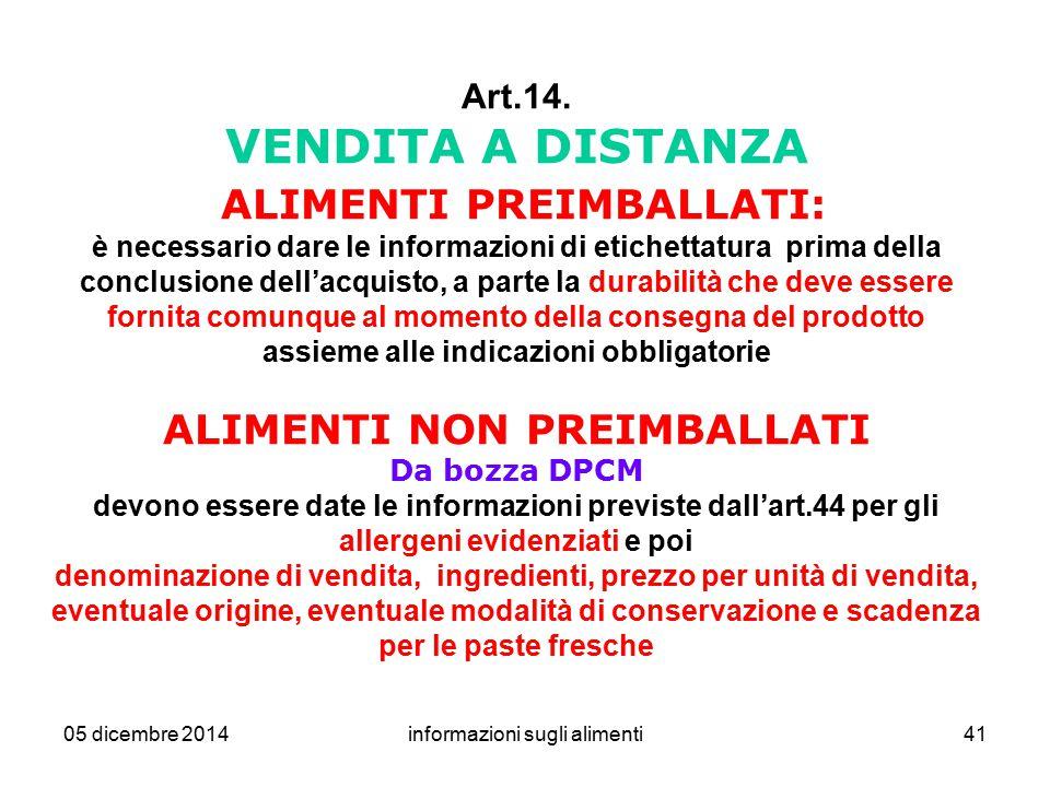 05 dicembre 2014informazioni sugli alimenti41 Art.14. VENDITA A DISTANZA ALIMENTI PREIMBALLATI: è necessario dare le informazioni di etichettatura pri