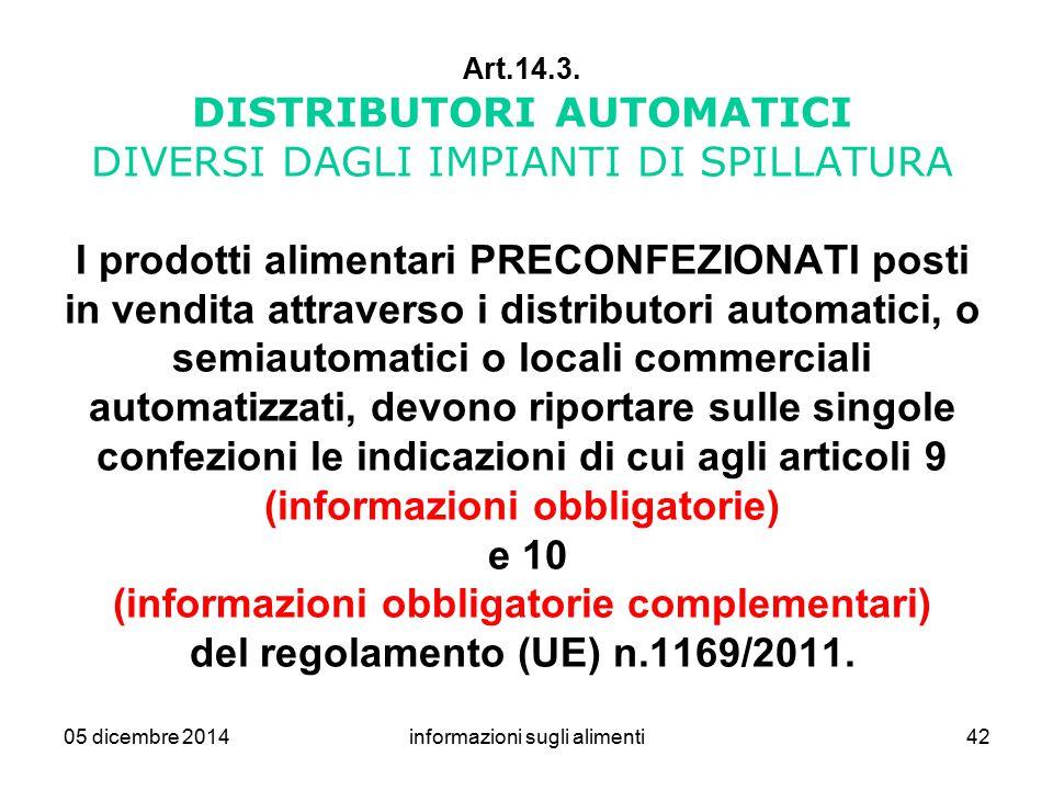 05 dicembre 2014informazioni sugli alimenti42 Art.14.3. DISTRIBUTORI AUTOMATICI DIVERSI DAGLI IMPIANTI DI SPILLATURA I prodotti alimentari PRECONFEZIO