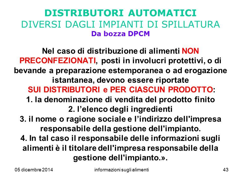 05 dicembre 2014informazioni sugli alimenti43 DISTRIBUTORI AUTOMATICI DIVERSI DAGLI IMPIANTI DI SPILLATURA Da bozza DPCM Nel caso di distribuzione di