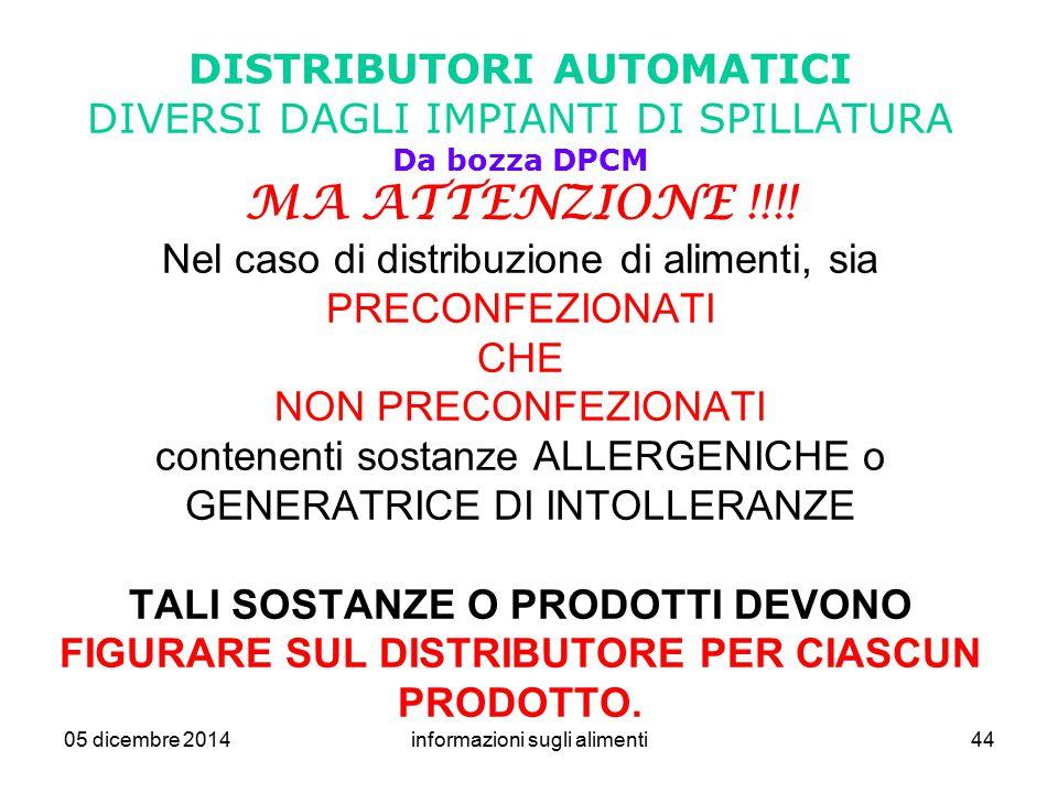 05 dicembre 2014informazioni sugli alimenti44 DISTRIBUTORI AUTOMATICI DIVERSI DAGLI IMPIANTI DI SPILLATURA Da bozza DPCM MA ATTENZIONE !!!! Nel caso d