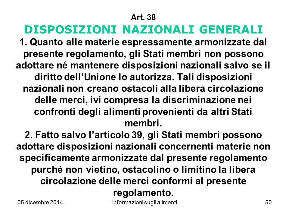 05 dicembre 2014informazioni sugli alimenti50 Art. 38 DISPOSIZIONI NAZIONALI GENERALI 1. Quanto alle materie espressamente armonizzate dal presente re