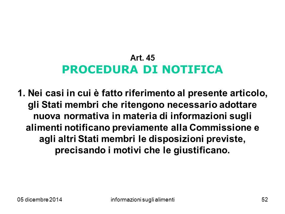 05 dicembre 2014informazioni sugli alimenti52 Art. 45 PROCEDURA DI NOTIFICA 1. Nei casi in cui è fatto riferimento al presente articolo, gli Stati mem