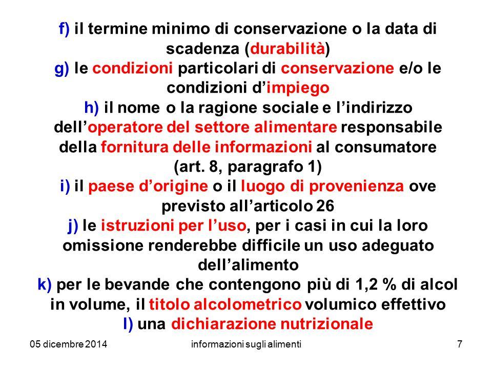 05 dicembre 2014informazioni sugli alimenti7 f) il termine minimo di conservazione o la data di scadenza (durabilità) g) le condizioni particolari di