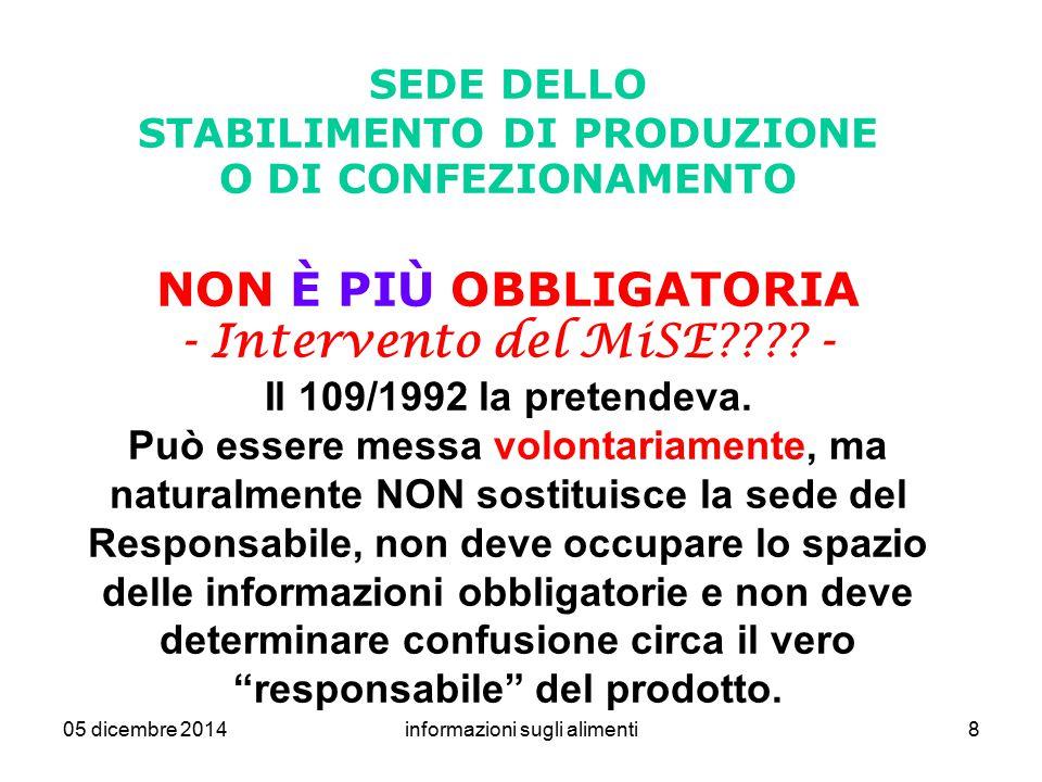 05 dicembre 2014informazioni sugli alimenti8 SEDE DELLO STABILIMENTO DI PRODUZIONE O DI CONFEZIONAMENTO NON È PIÙ OBBLIGATORIA - Intervento del MiSE??