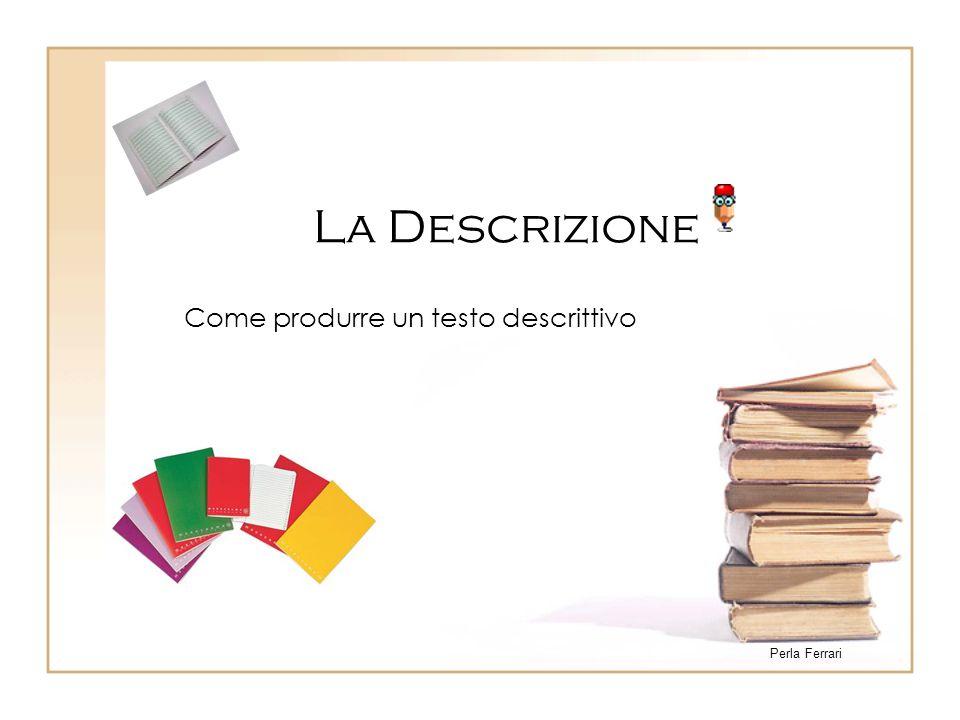 La Descrizione Come produrre un testo descrittivo Perla Ferrari