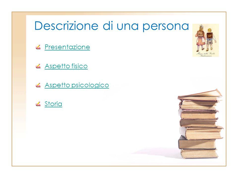 Descrizione di una persona Presentazione Aspetto fisico Aspetto psicologico Storia