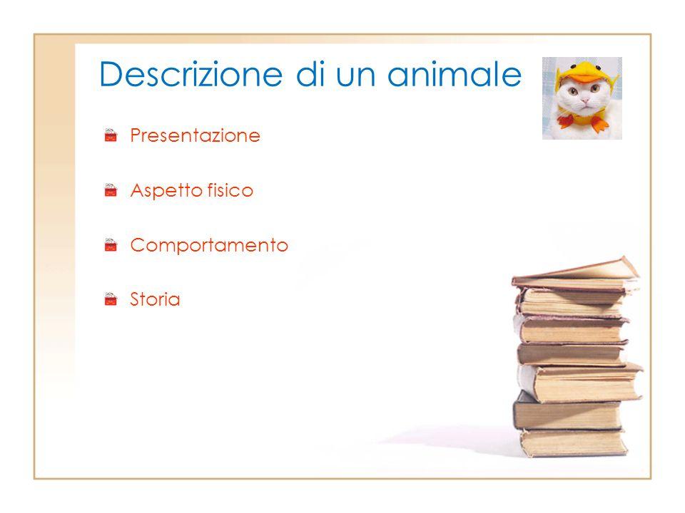 Descrizione di un animale Presentazione Aspetto fisico Comportamento Storia