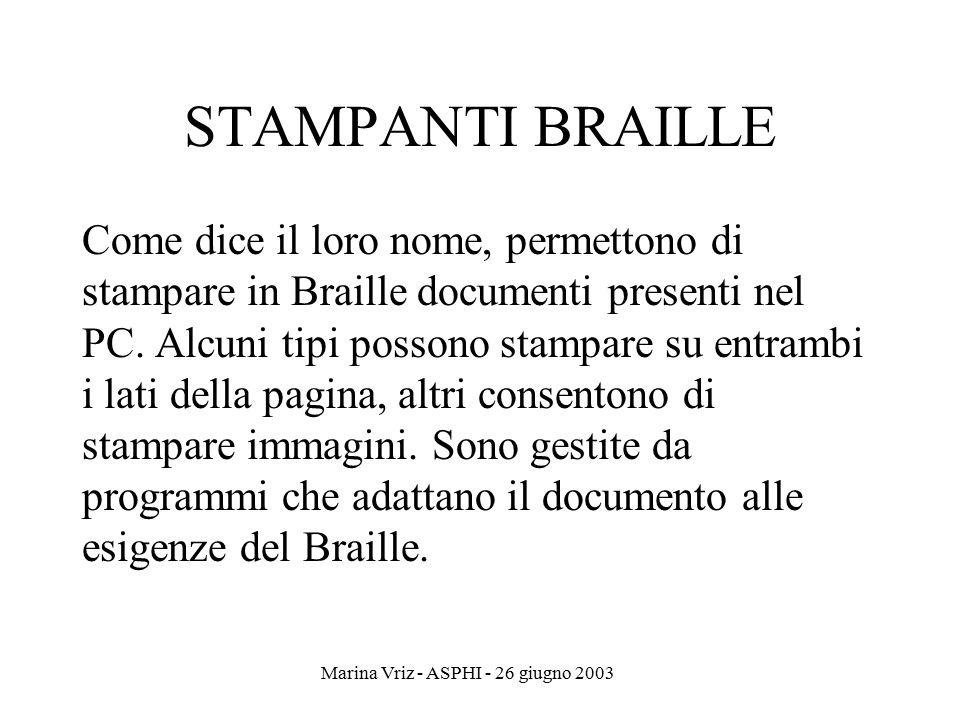 Marina Vriz - ASPHI - 26 giugno 2003 STAMPANTI BRAILLE Come dice il loro nome, permettono di stampare in Braille documenti presenti nel PC. Alcuni tip
