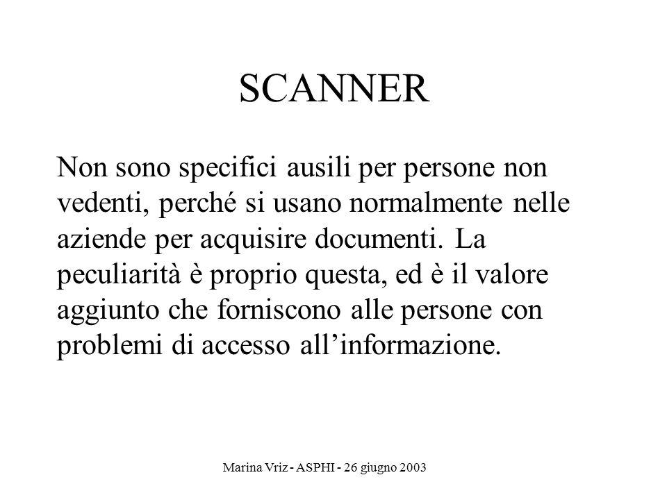 Marina Vriz - ASPHI - 26 giugno 2003 SCANNER Non sono specifici ausili per persone non vedenti, perché si usano normalmente nelle aziende per acquisir
