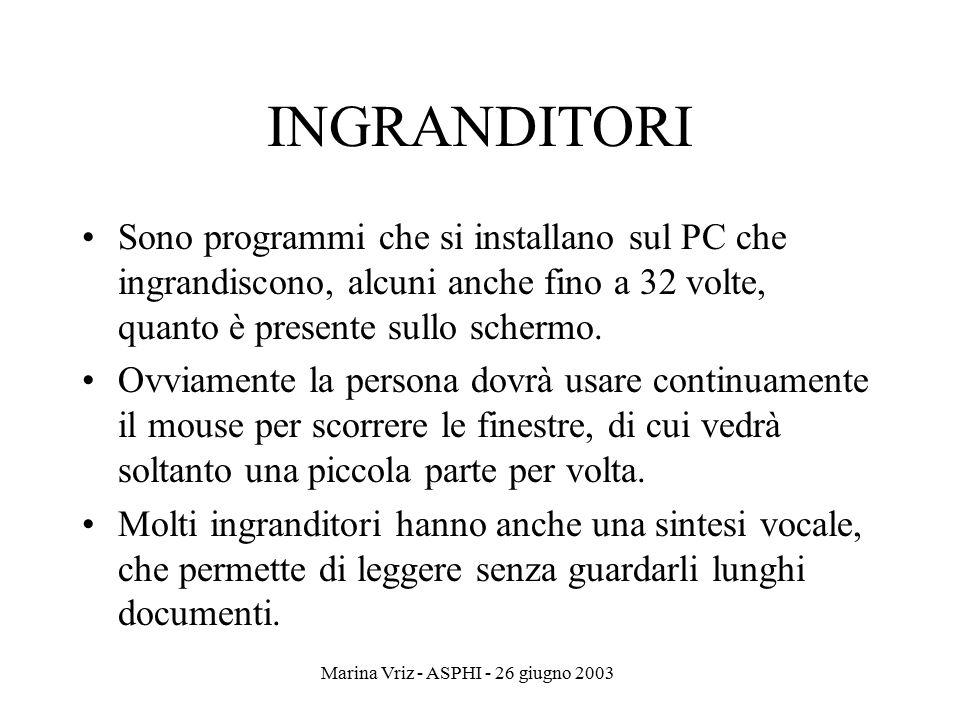 Marina Vriz - ASPHI - 26 giugno 2003 INGRANDITORI Sono programmi che si installano sul PC che ingrandiscono, alcuni anche fino a 32 volte, quanto è pr