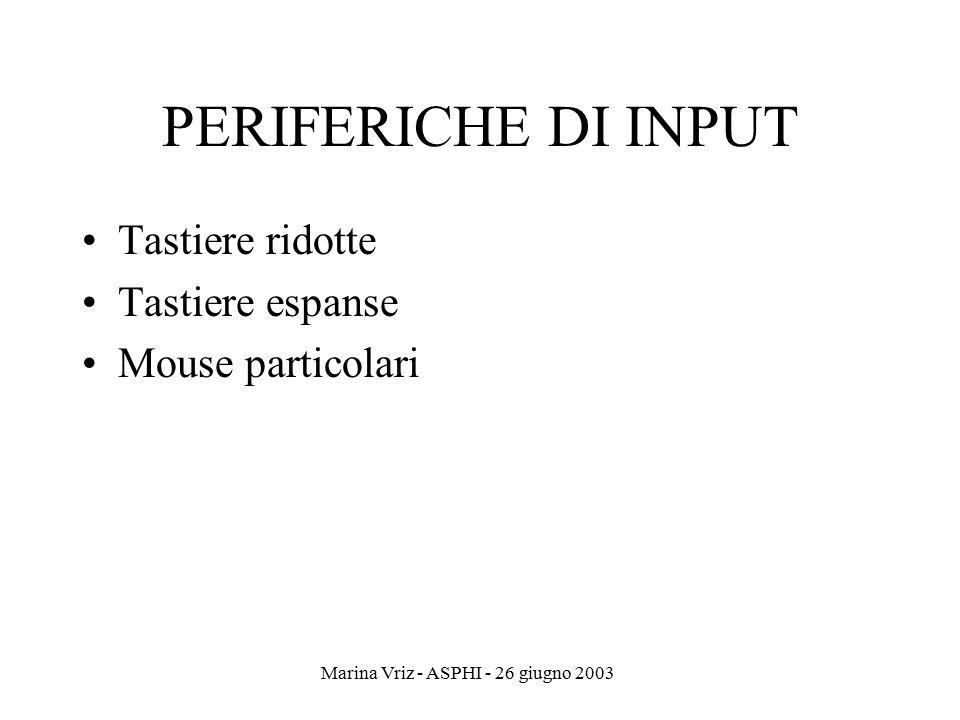 Marina Vriz - ASPHI - 26 giugno 2003 PERIFERICHE DI INPUT Tastiere ridotte Tastiere espanse Mouse particolari
