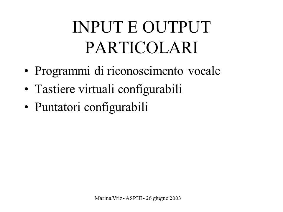 Marina Vriz - ASPHI - 26 giugno 2003 INPUT E OUTPUT PARTICOLARI Programmi di riconoscimento vocale Tastiere virtuali configurabili Puntatori configura