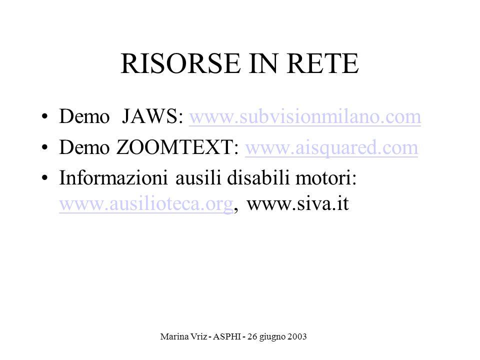 Marina Vriz - ASPHI - 26 giugno 2003 RISORSE IN RETE Demo JAWS: www.subvisionmilano.comwww.subvisionmilano.com Demo ZOOMTEXT: www.aisquared.comwww.ais