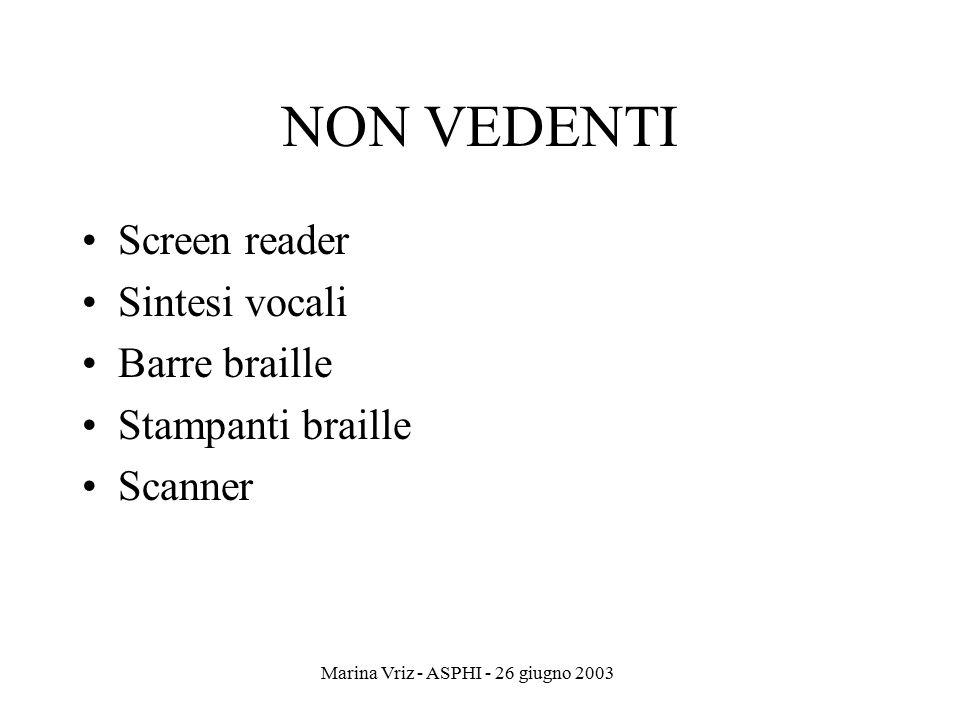 Marina Vriz - ASPHI - 26 giugno 2003 NON VEDENTI Screen reader Sintesi vocali Barre braille Stampanti braille Scanner