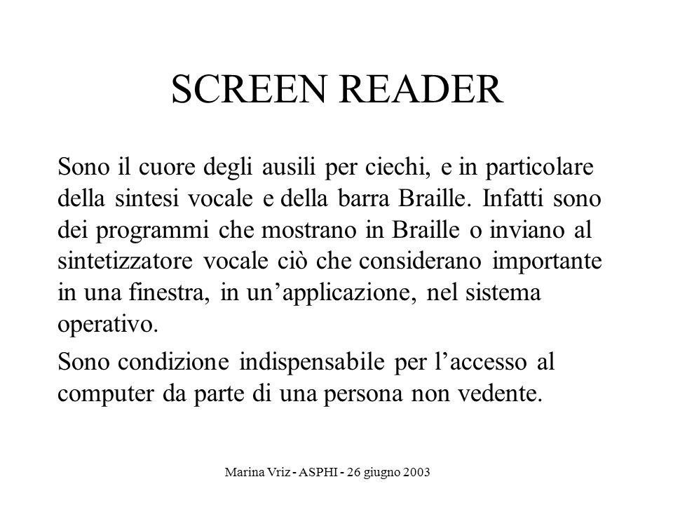 Marina Vriz - ASPHI - 26 giugno 2003 SCREEN READER Sono il cuore degli ausili per ciechi, e in particolare della sintesi vocale e della barra Braille.