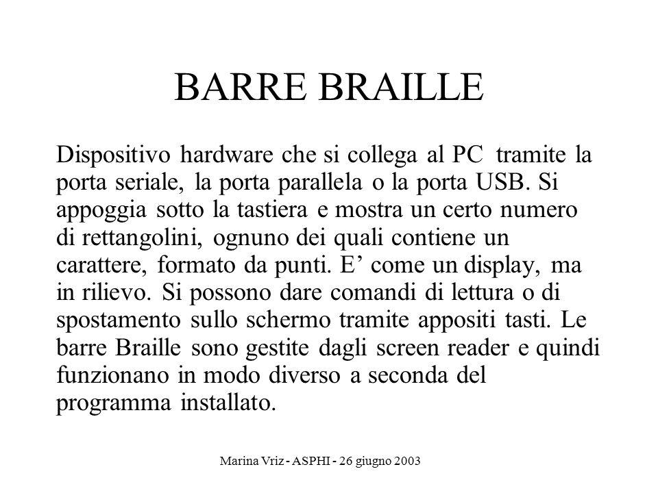 Marina Vriz - ASPHI - 26 giugno 2003 BARRE BRAILLE Dispositivo hardware che si collega al PC tramite la porta seriale, la porta parallela o la porta U