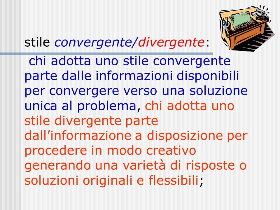 stile convergente/divergente: chi adotta uno stile convergente parte dalle informazioni disponibili per convergere verso una soluzione unica al proble