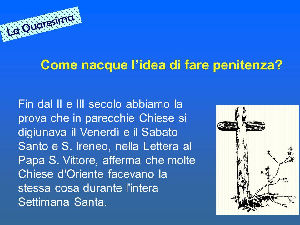 Fin dal II e III secolo abbiamo la prova che in parecchie Chiese si digiunava il Venerdì e il Sabato Santo e S. Ireneo, nella Lettera al Papa S. Vitto