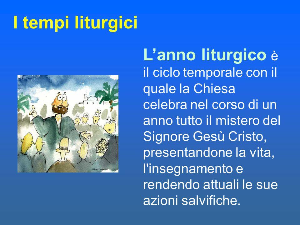 I tempi liturgici L'anno liturgico è il ciclo temporale con il quale la Chiesa celebra nel corso di un anno tutto il mistero del Signore Gesù Cristo,