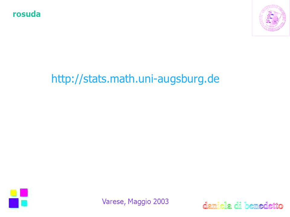 rosuda Varese, Maggio 2003 http://stats.math.uni-augsburg.de