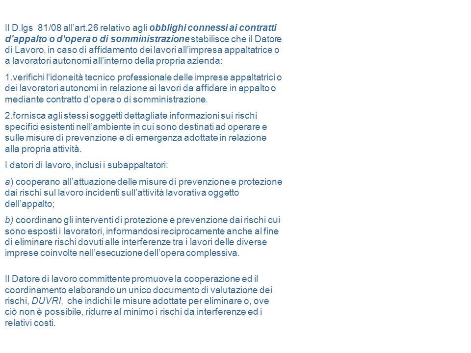 Il D.lgs 81/08 all'art.26 relativo agli obblighi connessi ai contratti d'appalto o d'opera o di somministrazione stabilisce che il Datore di Lavoro, i