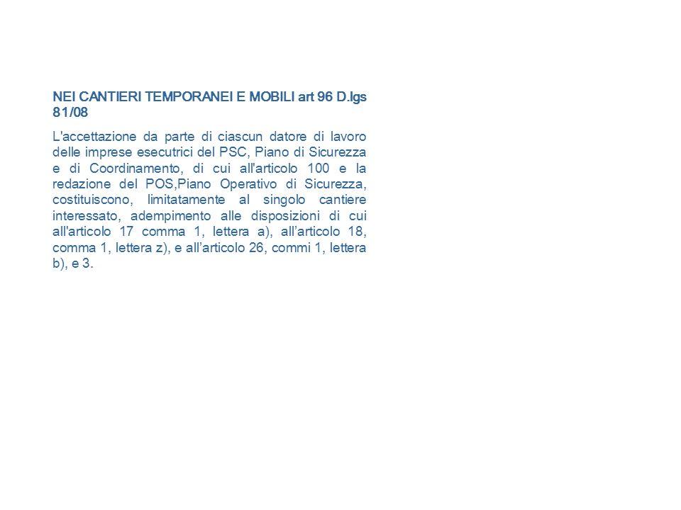 NEI CANTIERI TEMPORANEI E MOBILI art 96 D.lgs 81/08 L'accettazione da parte di ciascun datore di lavoro delle imprese esecutrici del PSC, Piano di Sic