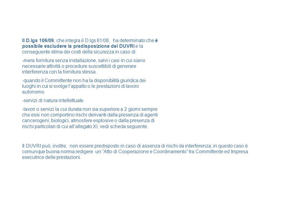 Il D.lgs 106/09, che integra il D.lgs 81/08, ha determinato che è possibile escludere la predisposizione del DUVRI e la conseguente stima dei costi de