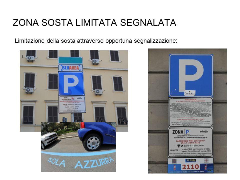 ZONA SOSTA LIMITATA SEGNALATA Limitazione della sosta attraverso opportuna segnalizzazione: