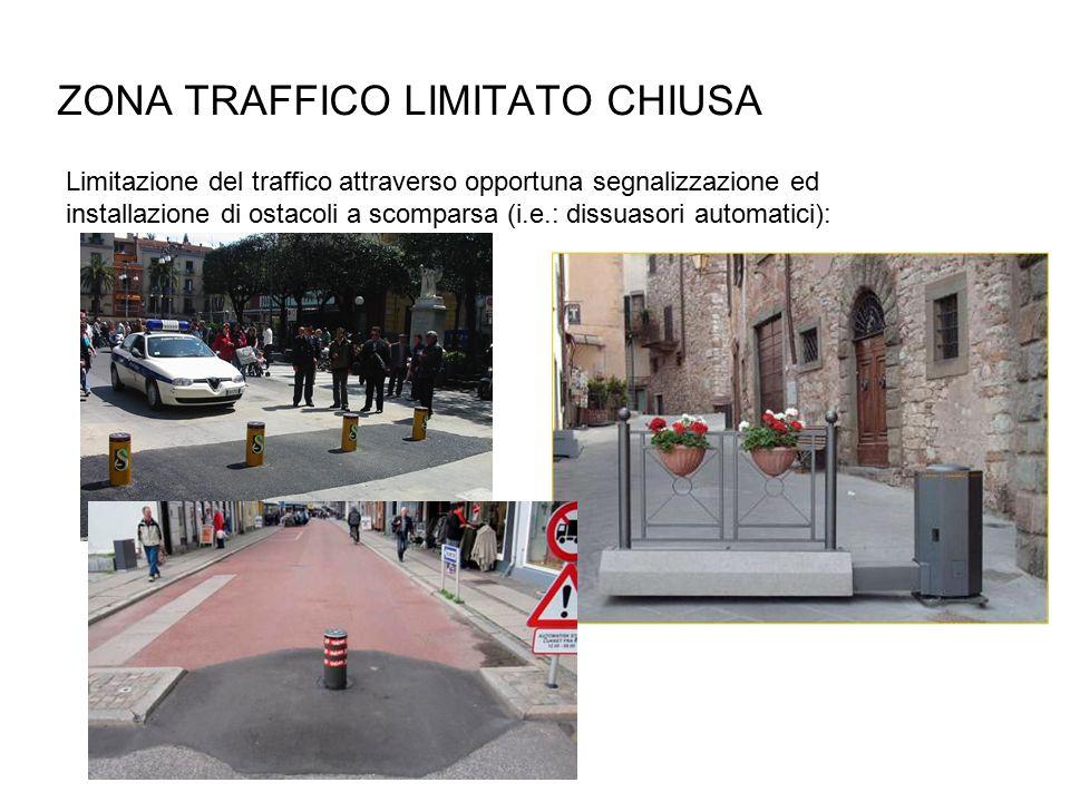 ZONA TRAFFICO LIMITATO CHIUSA Limitazione del traffico attraverso opportuna segnalizzazione ed installazione di ostacoli a scomparsa (i.e.: dissuasori automatici):