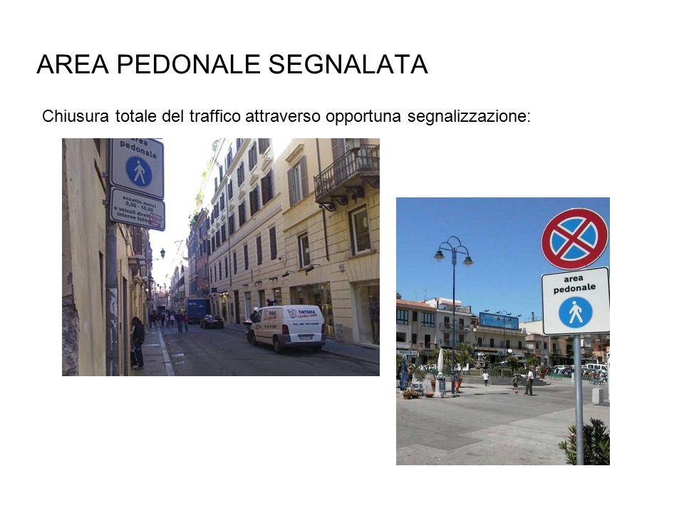 AREA PEDONALE SEGNALATA Chiusura totale del traffico attraverso opportuna segnalizzazione:
