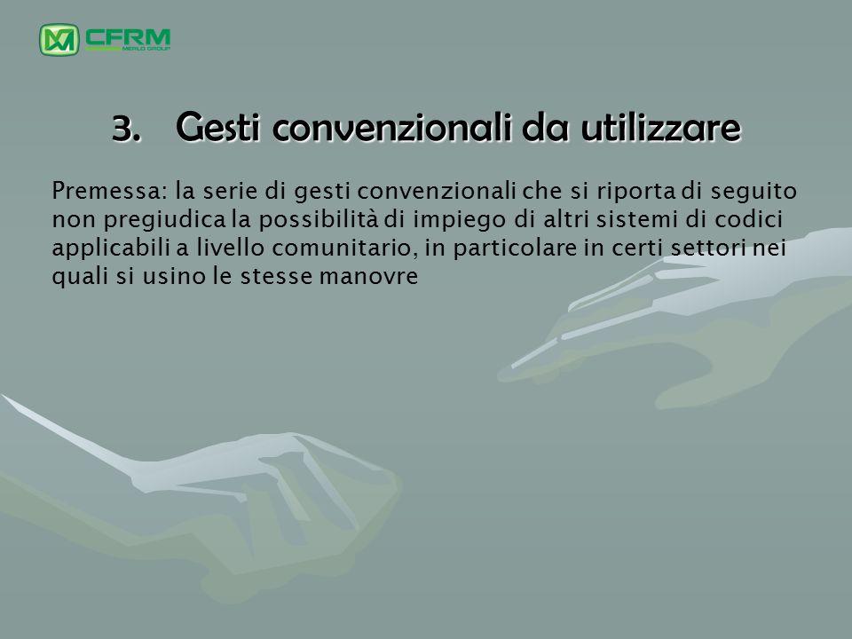 3.Gesti convenzionali da utilizzare Premessa: la serie di gesti convenzionali che si riporta di seguito non pregiudica la possibilità di impiego di al
