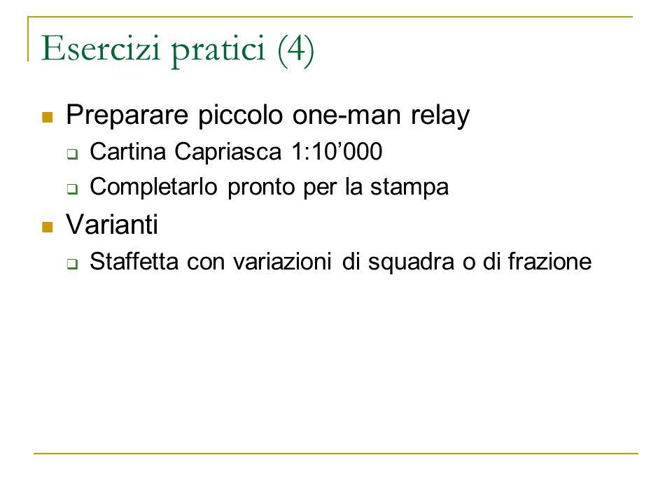 Esercizi pratici (4) Preparare piccolo one-man relay  Cartina Capriasca 1:10'000  Completarlo pronto per la stampa Varianti  Staffetta con variazioni di squadra o di frazione