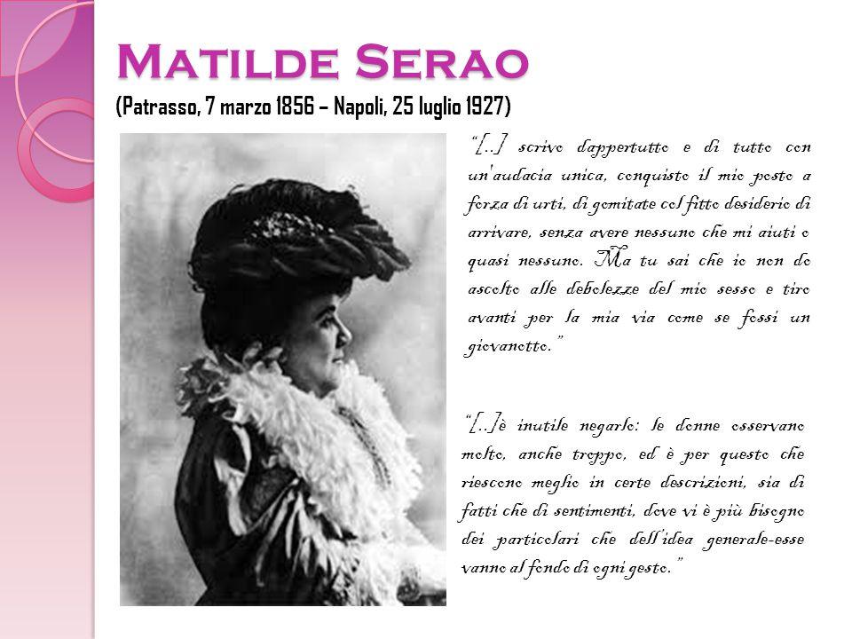 """Matilde Serao (Patrasso, 7 marzo 1856 – Napoli, 25 luglio 1927) """"[..] scrivo dappertutto e di tutto con un'audacia unica, conquisto il mio posto a for"""