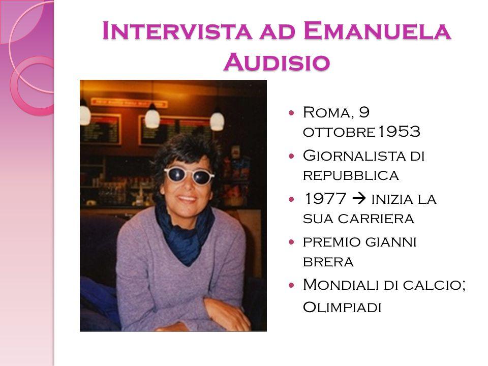 Intervista ad Emanuela Audisio Roma, 9 ottobre1953 Giornalista di repubblica 1977  inizia la sua carriera premio gianni brera Mondiali di calcio; o l