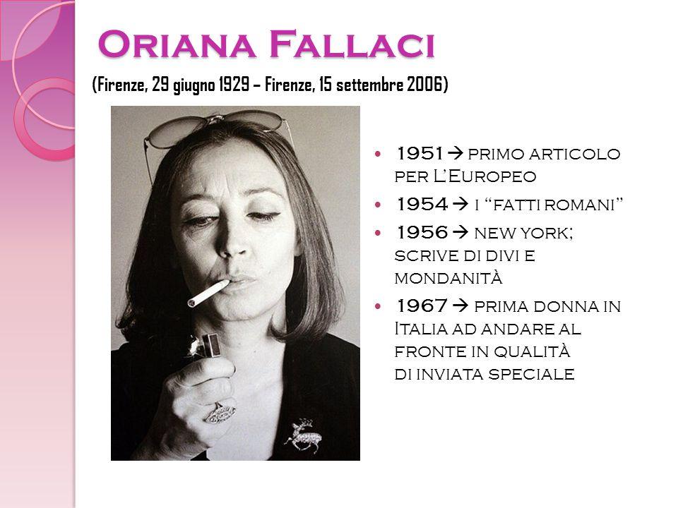 """Oriana Fallaci 1951  primo articolo per L'Europeo 1954  i """"fatti romani"""" 1956  new york; scrive di divi e mondanità 1967  prima donna in Italia ad"""